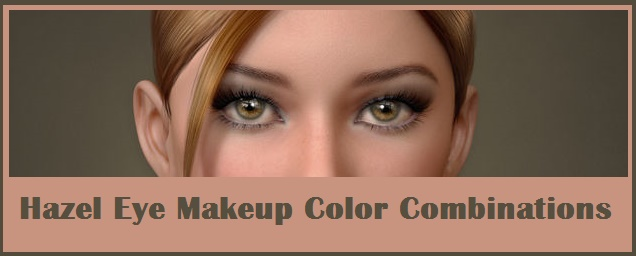 Hazel Eye Makeup Tips And Best Color Combinations