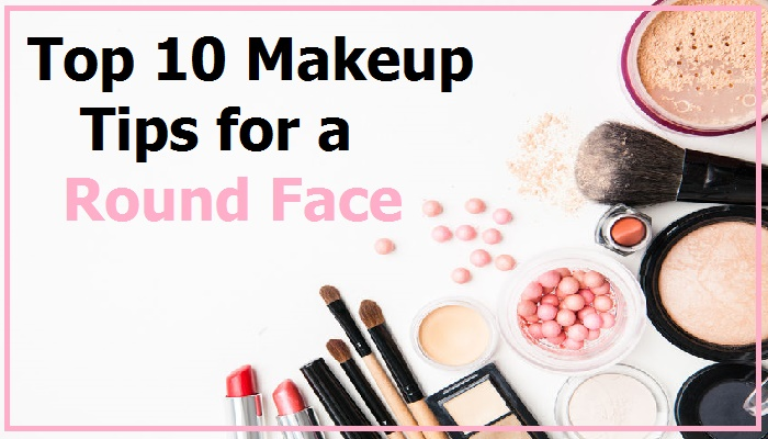 Top 10 Makeup Tips for a Round Face